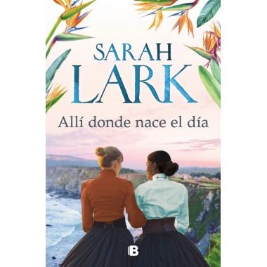 Allí donde nace el día. Sarah Lark. Ediciones B.