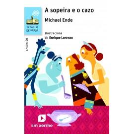 A Sopeira e o Cazo. Michael Ende. O Barco de Vapor. Sm Xerme (G)