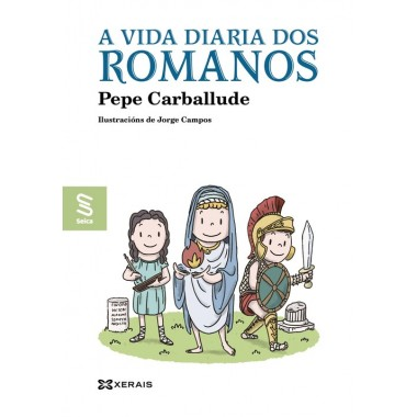 A  Vida diaria dos Romanos. Pepe Carballude. Xerais (G)