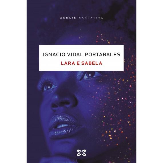 Lara e Sabela (XXVI premio novela curta Manuel Lueiro Rey). Ignacio Vidal Portabales. Xerais (G)