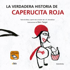 La verdadera historia de Caperucita Roja (pictogramas). Kalandraka (Asociación BATA)