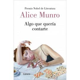 Algo que quería contarte. Alice Munro (Premio Nobel de Literatura). Lumen.