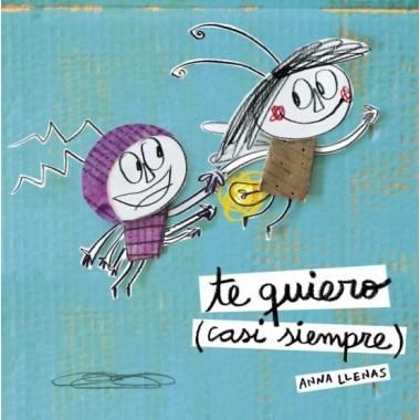 Te quiero (casi siempre). Anna Llenas. Espasa.