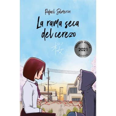 La Rama Seca del Cerezo ( Premio Anaya 2021 Juvenil). Rafael Salmerón. Anaya.