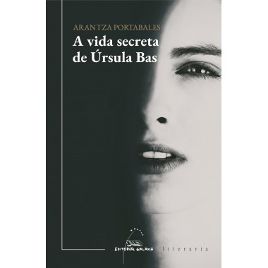 A Vida secreta de Úrsula Bas. Arantza Portabales. Editorial Galaxia (G).