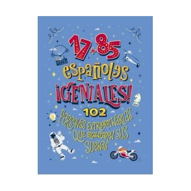 17+85 Españoles ¡Geniales! 102 personas extraordinarias que alcanzan sus sueños.