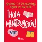 ¡ Hola Menstruación !. Yumi Stynes y Dra. Melissa Kang. Liana Editorial.