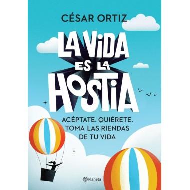 La Vida es la Hostia. César Ortiz. Editorial Planeta.