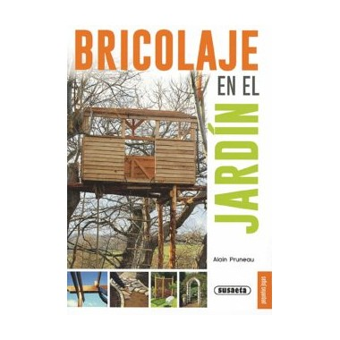 Bricolaje en el Jardín. Alain Pruneau. Susaeta Ediciones.