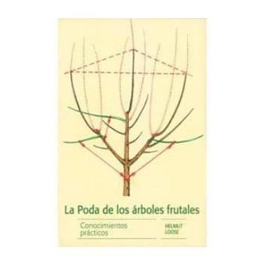 La poda de los árboles frutales. Conocimientos prácticos. Helmut Loose. Ediciones Omega.