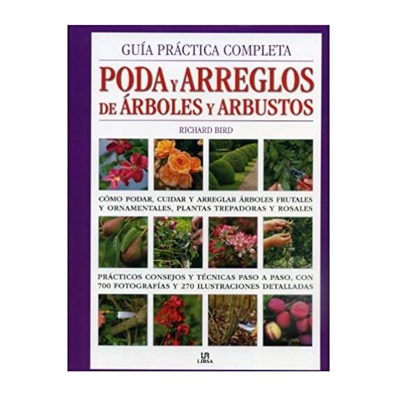 Guía práctica completa. PODA y ARREGLOS de Árboles y Arbustos. Libsa.