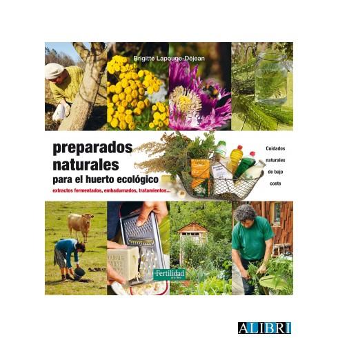 Preparados Naturales para el huerto ecológico. Brigitte Lapouge-Déjean. La Fertilidad de la Tierra.