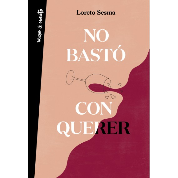 No Bastó con Querer. Verso & Cuento. Loreto Sesma. Aguilar (poesía).