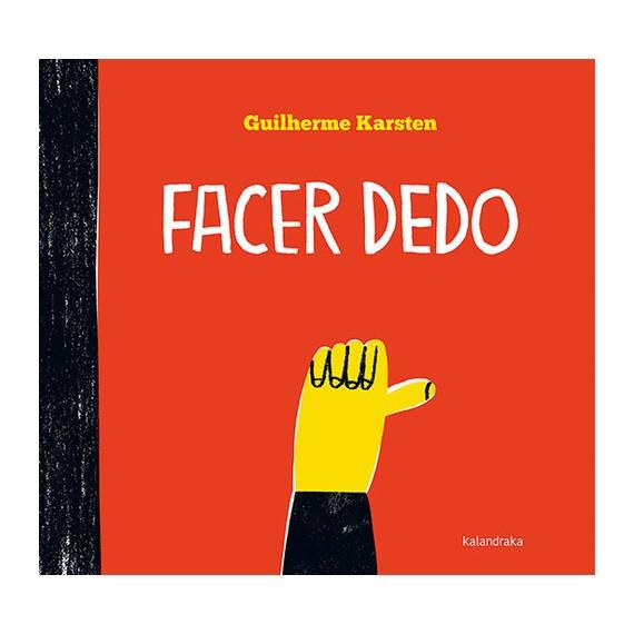 FACER DEDO. Guilherme Karsten. Kalandraka (G)