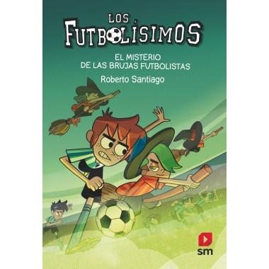 LOS FUTBOLISIMOS 19. El Misterio de las Brujas Futbolistas. Roberto Santiago. Ediciones SM.