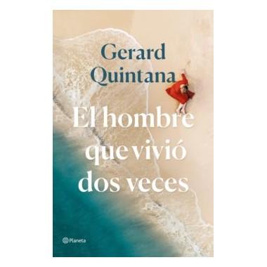 El hombre que vivió dos veces. Gerard Quintana. Editorial Planeta.