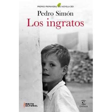 Los ingratos (Premio Primavera de Novela 2021). Pedro Simón .Editorial Planeta (Espasa Narrativa).