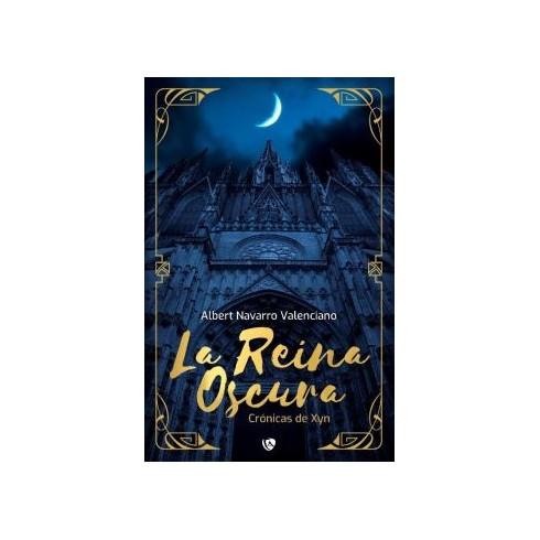 Crónicas de Xyn: La Reina Oscura. Albert Navarro Valenciano. Ediciones Arcanas.