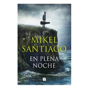 En Plena Noche. Mikel Santiago. Ediciones B.