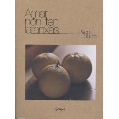 Amar  non ten laranxas (poema dramático). Paco Souto. Caldeirón (G)
