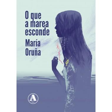 O que a marea esconde. María Oruña. Aira Editorial (G).