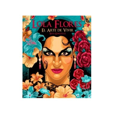 Lola Flores - El Arte de Vivir. Sete González. Lunwerg Editores.