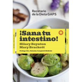 ¡Sana tu intestino!. Recetario de la Dieta GAPS. Hilary Boynton - Mary Brackett. Editorial Diente de León.