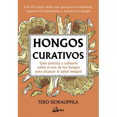 Hongos curativos. Guía práctica y culinaria sobre uso de hongos. Tero Isokauppila. Gaia ediciones.