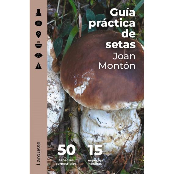 Guía práctica de setas. Joan Montón. Larousse.