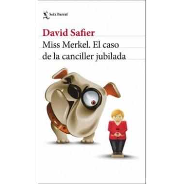 Miss Merkel. El caso de la canciller jubilada. DAvid Safier. Seix Barral.
