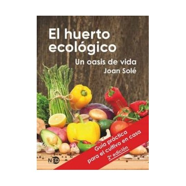 El Huerto Ecológico. Un oasis de vida. Joan Solé. Ned Ediciones.