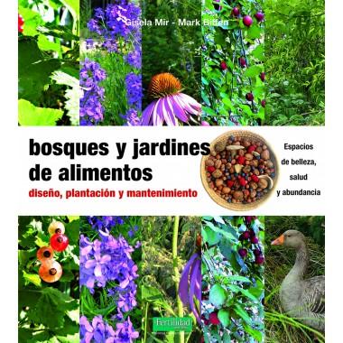 Bosques y jardines de alimentos. Diseño, plantación y mantenimiento. La Fertilidad de la Tierra Ediciones.