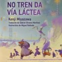 Unha noite no tren da vía láctea - Kenji Miyazawa