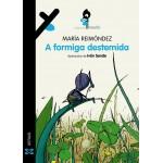 A Formiga Destemida. María Reimóndez. Xerais (G)