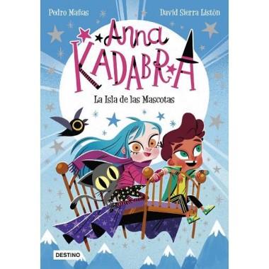 Anna Kadabra. La Isla de las Mascotas. Pedro Mañas - David Sierra. Destino.