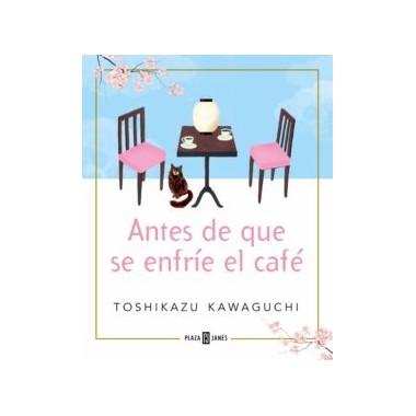 Antes de que se Enfríe el Café. Toshikazu Kawaguchi. Plaza & Janés.