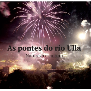 As Pontes do río Ulla. Natureza e cultura. Asociación Raiceiros e Andavira Editora.