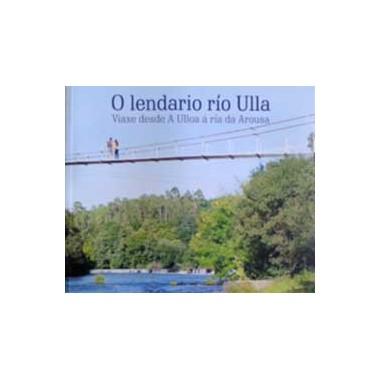 O lendario río ulla. Viaxe desde a Ulloa á ría da Arousa. Henrique Neira , Miguel Seoane. Xurdir.