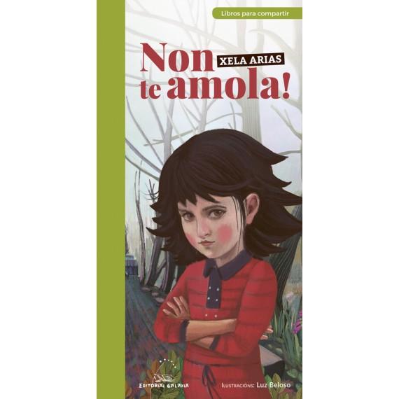 Non te Amola!. Xela Arias. Editorial Galaxia (G).