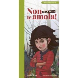Non te Amola! (libros para compartir). Xela Arias. Editorial Galaxia (G).