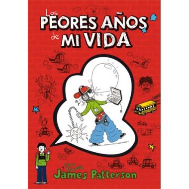 Los Peores Años de Mi Vida. James Patterson. La Galera.