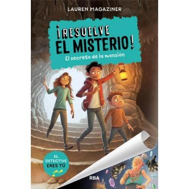 ¡ Resuelve el Misterio ! 1. El secreto de la mansión. Lauren Magaziner. RBA.