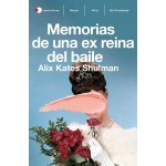 Memorias de una ex reina del baile. Alix Kates Shulman. Temas de hoy. Planeta.