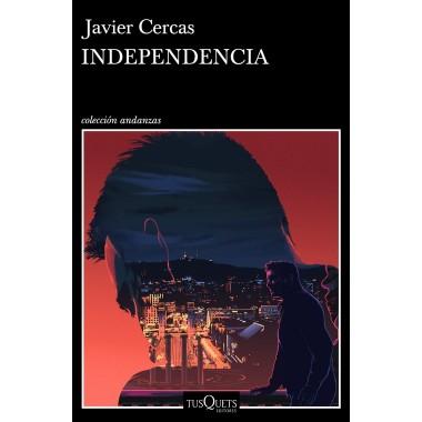 Independencia (Colección Andanzas) Javier Cercas. Tusquets Editores.