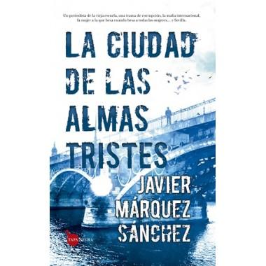 La Ciudad de las Almas Tristes. Javier Márquez Sánchez. Editorial Almuzara.